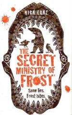 The Secret Ministry of Frost : Snow Lies.  Frost Bites. - Nick Lake