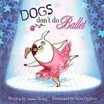 Dogs Don't Do Ballet - Anna Kemp