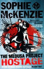 The Hostage : The Medusa Project Series : Book 2 - Sophie McKenzie