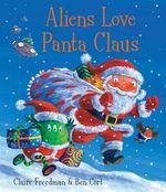 Aliens Love Panta Claus - Claire Freedman