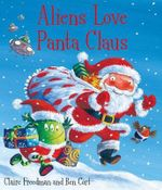 Aliens Love Panta Claus - Claire Freedman