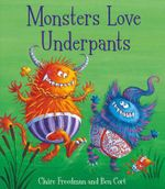 Monsters Love Underpants : Book 2 - Claire Freedman