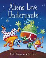 Aliens Love Underpants - Claire Freedman