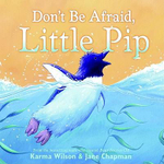 Don't be Afraid, Little Pip - Karma Wilson