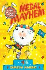 Medal Mayhem : Stunt Bunny Series : Book 4 - Tamsyn Murray