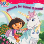 Flowers For Mami Unicorn! : Dora The Explorer - Rosemary Contreras
