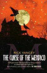 Curse of the Wendigo : The Monstrumologist Series : Book 2 - Rick Yancey
