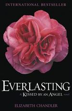 Everlasting : Kissed by an Angel Series : Book 5 - Elizabeth Chandler