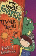My Uncle Foulpest : Teacher Trouble - Timothy Knapman