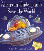 Aliens in Underpants Save the World - Claire Freedman