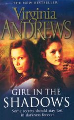 Girl in the Shadows : Some secrets should stay lost in darkness forever - Virginia Andrews