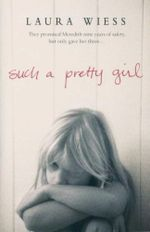 Such a Pretty Girl : They Promised Meredith Nine Years of Safety, But Only Gave Her Three... - Laura Wiess