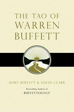 The Tao of Warren Buffett : Warren Buffett's Words of Wisdom - Mary Buffett