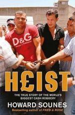 Heist : The True Story of the World's Biggest Cash Robbery - Howard Sounes