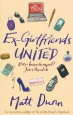 Ex-Girlfriends United : Ever Been Dumped? Join the Club - Matt Dunn