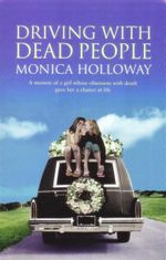 Driving With Dead People : A Memoir of a Girl Whose Obsession With Death Gave Her A Chance At Life - Monica Holloway
