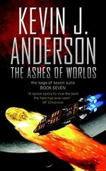 The Ashes of Worlds : Saga of Seven Suns Book 7 : Ashes of Worlds - Kevin J. Anderson
