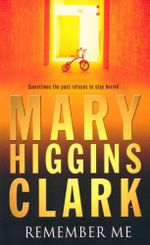 Remember Me : Sometimes the past refuses to stay buried... - Mary Higgins Clark