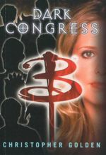 Dark Congress : Buffy the Vampire Slayer - Christopher Golden