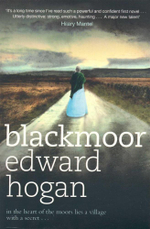 Blackmoor : In the heart of the moors lies a village with a secret ... - Edward Hogan