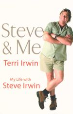 Steve and Me : My Life with Steve Irwin - Terri Irwin