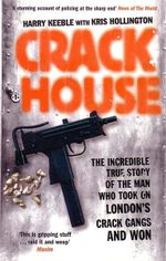 Crack House : The Incredible True Story of the Man Who Took on London's Crack Gangs and Won - Harry Keeble