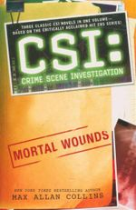 CSI : Mortal Wounds : Three Classic CSI Novels in One Volume - Max Collins