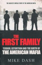 The First Family : Terror, Extortion and the Birth of the American Mafia - Mike Dash