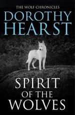 Spirit of the Wolves : Wolf Chronicles : Book 3 - Dorothy Hearst