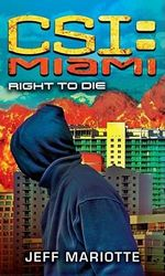 Right to Die : CSI: Miami - Jeff Mariotte