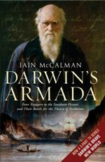 Darwin's Armada : Four Voyagers to the Southern Oceans and Their Battle for the Theory of Evolution - Iain McCalman
