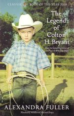The Legend of Colton H Bryant - Alexandra Fuller