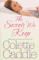 The Secrets We Keep : What's the One Think You'd Never Tell? - Colette Caddle