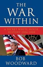 The War within : A Secret White House History 2006-2008 - Bob Woodward