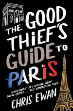 The Good Thief's Guide to Paris : When Charlie Isn't Writing About Crimes... He's Committing Them - Chris Ewan