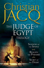 The Judge of Egypt Trilogy : Beneath the Pyramid; Secrets of the Desert; Shadow of the Sphinx - Christian Jacq