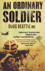 An Ordinary Soldier : Afghanistan : A Ferocious Enemy. A Bloody Conflict. One Man's Impossible Mission. - Doug Beattie