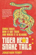Tiger Head, Snake Tails : China Today, How it Got There and Why it Has to Change - Jonathan Fenby