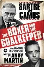 The Boxer and The Goal Keeper : Sartre versus Camus - Andy Martin