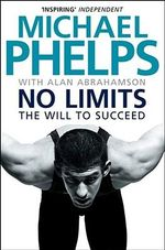No Limits : The Will to Succeed :  The Will to Succeed - Michael Phelps