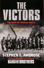 The Victors : The Men of World War II - Stephen E. Ambrose