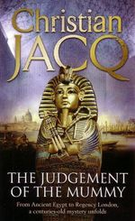 The Judgement of The Mummy : From Ancient Egypt to Regency London, a Centuries-Old Mystery Unfolds - Christian Jacq