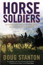 Horse Soldiers : The Extraordinary Story Of A Band Of US Soldiers Who Rode To Victory In Afghanistan    - Doug Stanton
