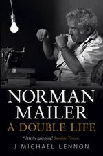 Norman Mailer : A Double Life - J. Michael Lennon