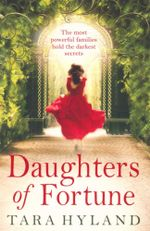 Daughters of Fortune : The most powerful families hold the darkest secrets - Tara Hyland