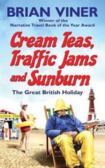 Cream Teas, Traffic Jams and Sunburn : The Great British Holiday - Brian Viner