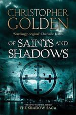 Of Saints and Shadows : Peter Octavian Series : Book 1 - Christopher Golden