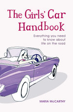 The Girls' Car Handbook : Everything You Need to Know about Life on the Road - Maria McCarthy