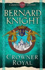 Crowner Royal : A Crowner John Mystery - Bernard Knight