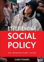 Experiencing Social Policy : An Introductory Guide - Chris Towers